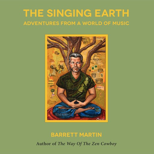 The Singing Earth: Adventures From A World Of Music, Barrett Martin