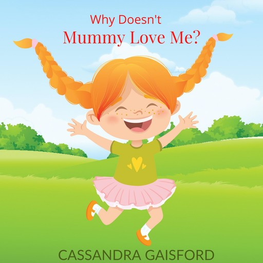 Why Doesn't Mummy Love Me?, Cassandra Gaisford