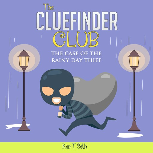 CLUE FINDER CLUB , The: THE CASE OF THE RAINY DAY THIEF, Ken T Seth