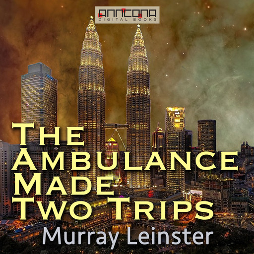 The Ambulance Made Two Trips, Murray Leinster