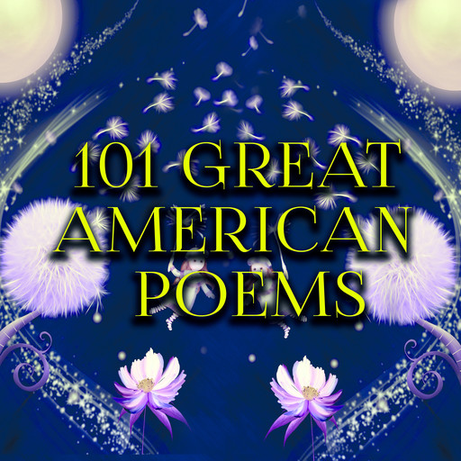 101 Great American Poems, Herman Melville, Henry Wadsworth Longfellow, Emily Dickinson, Walt Whitman, Ralph Waldo Emerson, Abraham Lincoln, William Cullen Bryant, Phillis Wheatley, Anne Bradstreet, Frances E.W.Harper, Edgar Allan Poe, Oliver Wendell Holmes Sr, Ella Wheeler Wilco