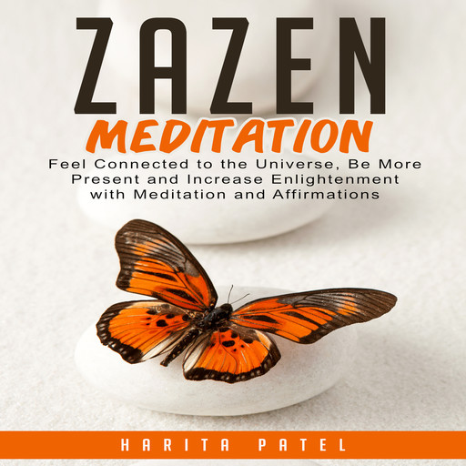 Zazen Meditation: Feel Connected to the Universe, Be More Present and Increase Enlightenment with Meditation and Affirmations, Harita Patel