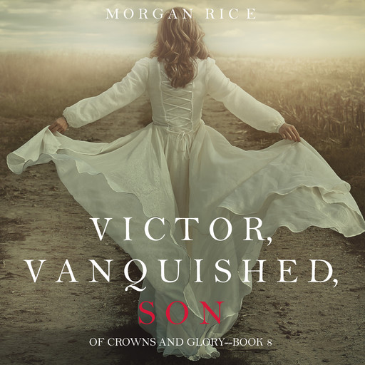 Victor, Vanquished, Son (Of Crowns and Glory. Book 8), Morgan Rice
