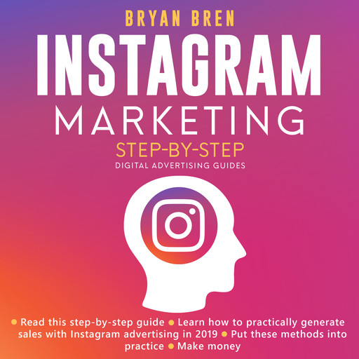 Instagram Marketing Step-By-Step: The Guide About Instagram Advertising That Will Teach You How To Sell Anything Through Instagram - Learn How To Develop A Strategy And Grow Your Business, Bryan Bren