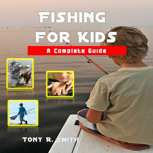Fishing for Kids: A Complete Guide, Tony Smith