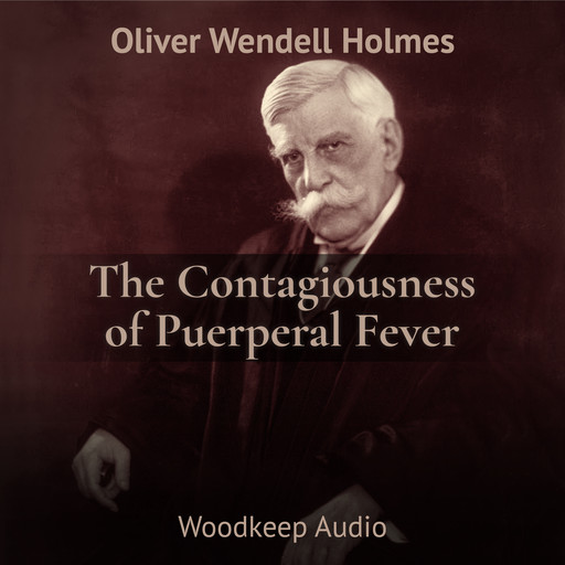 The Contagiousness of Puerperal Fever, Oliver Wendell Holmes