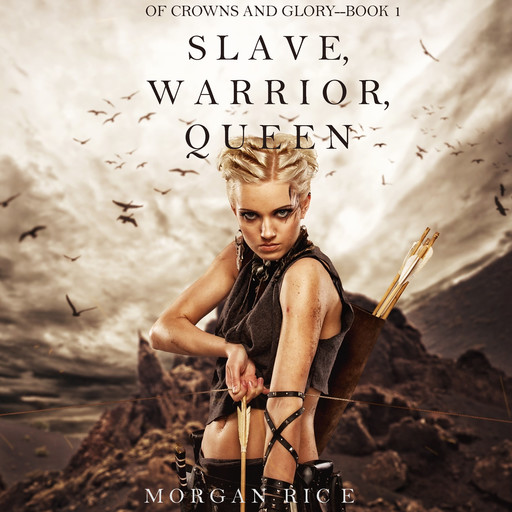Slave, Warrior, Queen (Of Crowns and Glory. Book 1), Morgan Rice
