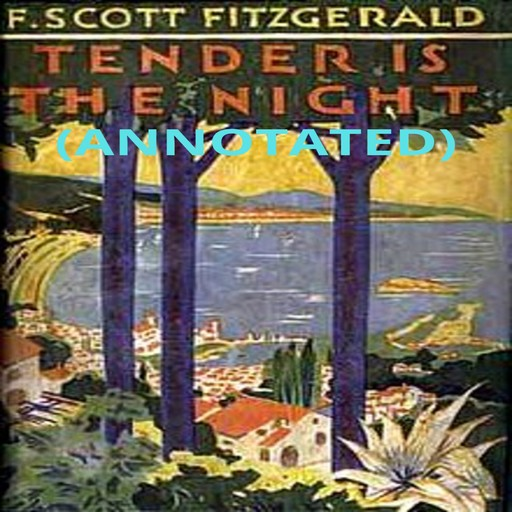Tender is the Night (Annotated), Francis Scott Fitzgerald