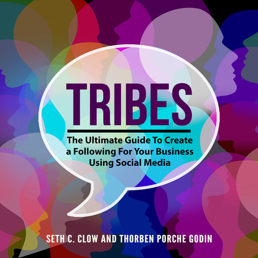 Tribes: The Ultimate Guide To Create a Following For Your Business Using Social Media, Seth C. Clow, Thorben Porche Godin