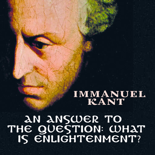 An Answer to the Question What is Enlightenment, Immanuel Kant