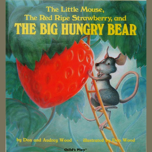 The Little Mouse, the Red Ripe Strawberry and the Big Hungry Bear, Audrey Wood, Don Wood