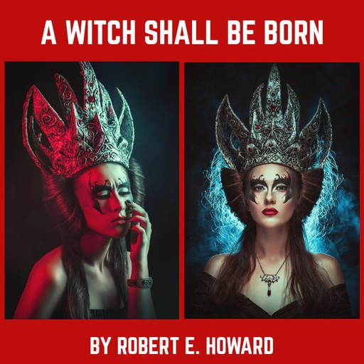 A Witch Shall Be Born, Robert E.Howard