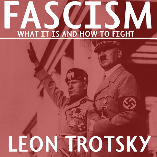 Fascism: What It Is and How to Fight It, Leon Trotsky