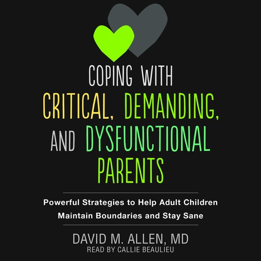 Coping with Critical, Demanding, and Dysfunctional Parents, David Allen