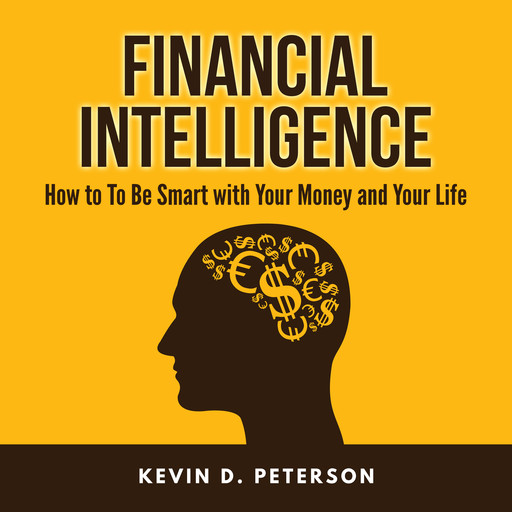 Financial Intelligence: How to To Be Smart with Your Money and Your Life, Kevin D. Peterson