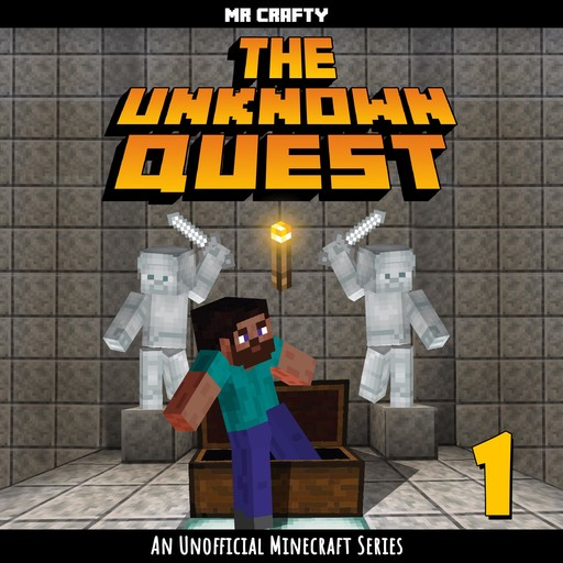 The Unknown Quest - Book 1: An Unofficial Minecraft Series, Crafty