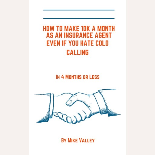How to make 10k a month as a insurance agent even if you hate cold calling. In 4 months or less, Mike Valley