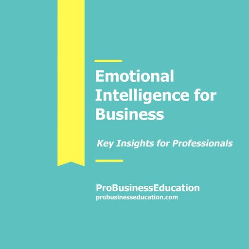 Emotional Intelligence for Business, ProBusinessEducation Team