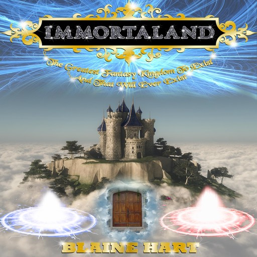 Immortaland: The Greatest Fantasy Kingdom To Exist And That Will Ever Exist, Blaine Hart