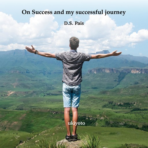 On Success and my successful journey, D.S. Pais