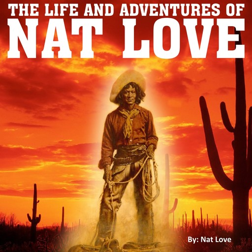 The Life and Adventures of Nat Love, Nat Love