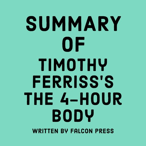 Summary of Timothy Ferriss's The 4-Hour Body, Falcon Press