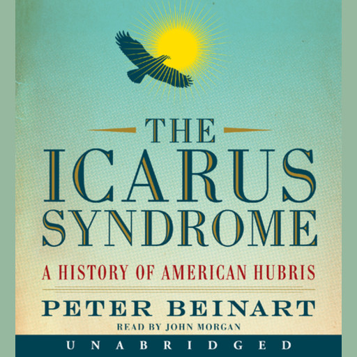 The Icarus Syndrome, Peter Beinart