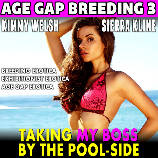 Taking My Boss By The Pool-Side : Age-Gap Breeding 3 (Breeding Erotica Exhibitionist Erotica Age Gap Erotica), Kimmy Welsh
