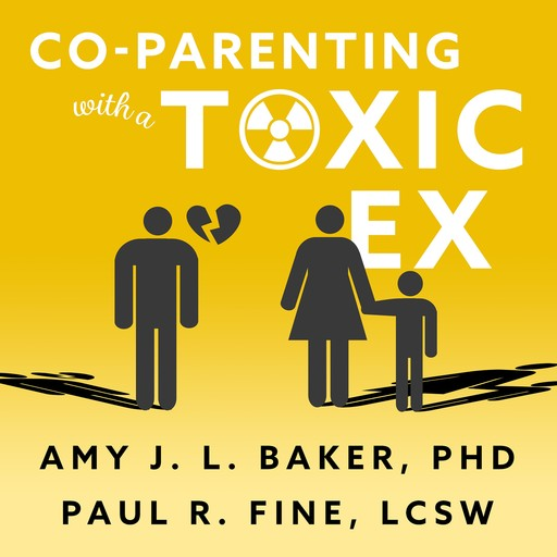 Co-Parenting With a Toxic Ex, LCSW, Amy Baker, Paul R. Fine