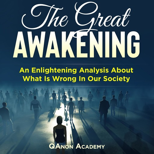 Great Awakening, The: An Enlightening Analysis About What Is Wrong In Our Society, QAnon Academy
