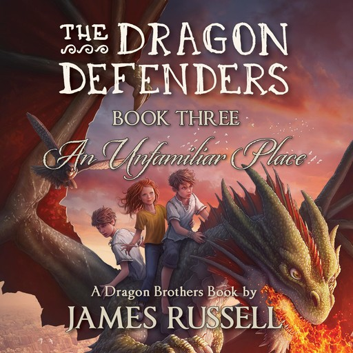 The Dragon Defenders - Book Three, James Russell