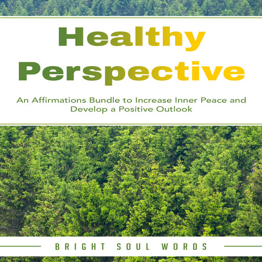 Healthy Perspective: An Affirmations Bundle to Increase Inner Peace and Develop a Positive Outlook, Bright Soul Words