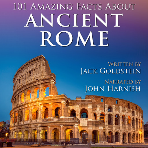 101 Amazing Facts about Ancient Rome, Jack Goldstein