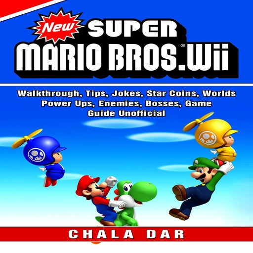 New Super Mario Bros Game, Stars, Bosses, Exits, Secrets, Coins, Worlds, Tips, Download, Jokes, Guide Unofficial, Chala Dar