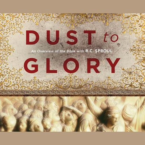 Dust to Glory: Old Testament, R.C.Sproul