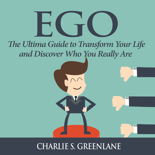 Ego: The Ultima Guide to Transform Your Life and Discover Who You Really Are, Charlie S. Greenlane