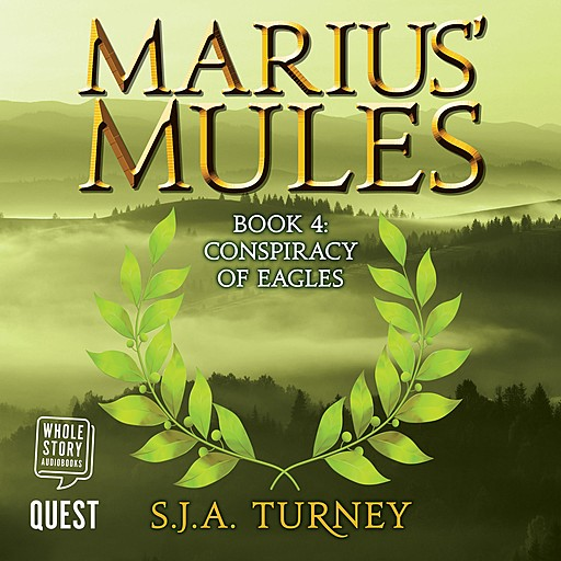Marius' Mules IV: Conspiracy of Eagles, S.J.A.Turney