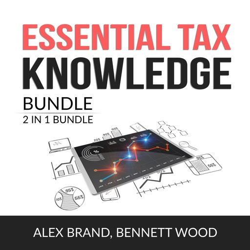 Essential Tax Knowledge Bundle, 2 in 1 Bundle: Taxes Made Simple and Tax Strategies, Alex Brand, and Bennett Wood