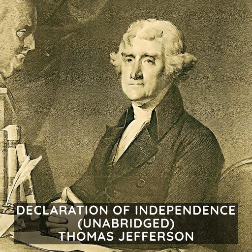 Declaration of Independence (Unabridged), Thomas Jefferson