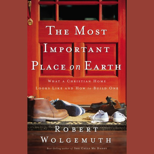 The Most Important Place on Earth, Robert Wolgemuth