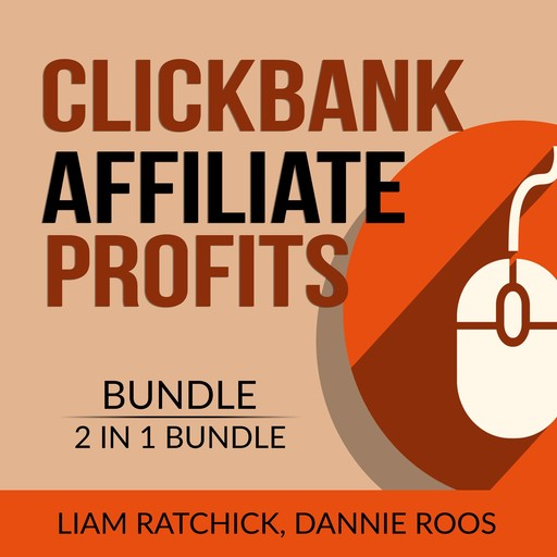 Clickbank Affiliate Profits Bundle, 2 IN 1 Bundle: The Click Technique and Clickbank Marketing Expert, Liam Ratchick, and Dannie Roos