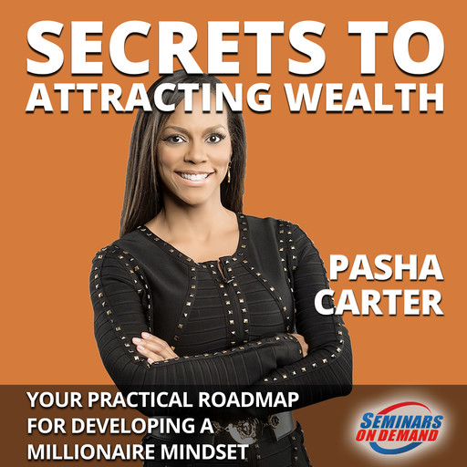 Secrets to Attracting Wealth - Your Practical Roadmap for Developing a Millionaire Mindset, Pasha Carter