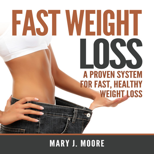 Fast Weight Loss: A Proven System for Fast, Healthy Weight Loss, Mary Moore