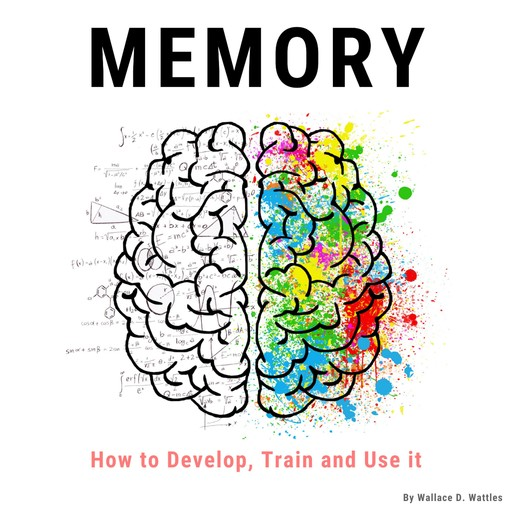 Memory: How to Develop, Train and Use It, William Atkinson