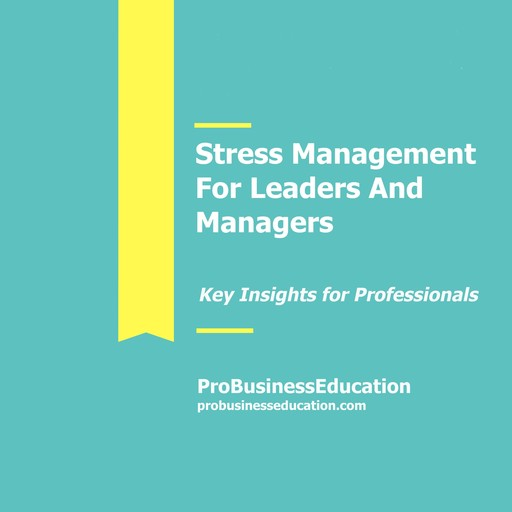 Stress Management For Leaders And Managers, ProBusinessEducation Team