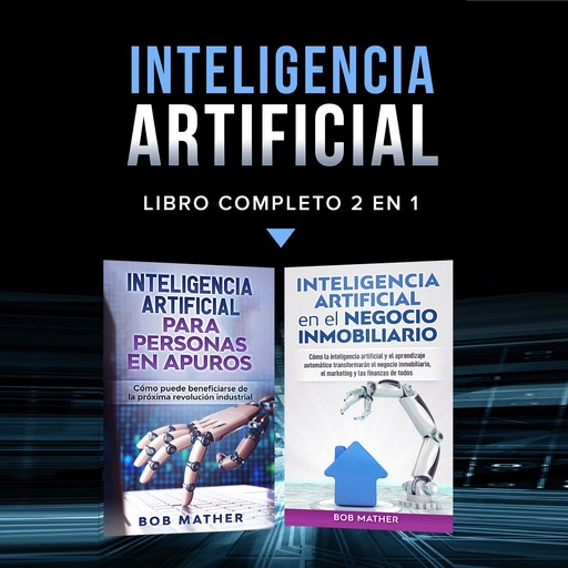 Inteligencia artificial.: Libro completo 2 en 1, Bob Mather
