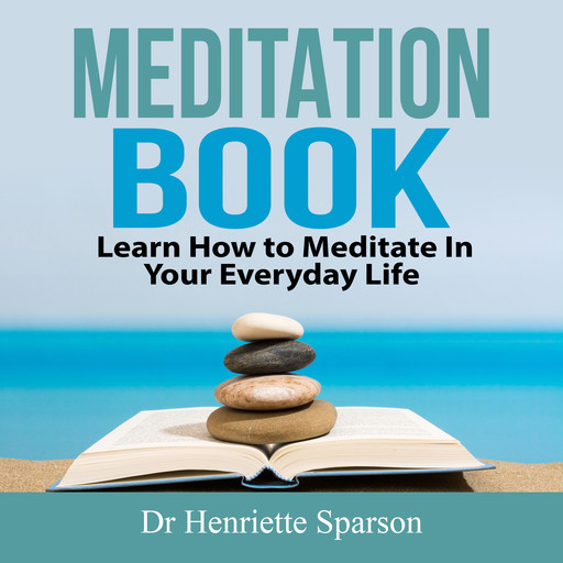 Meditation Book: Learn How to Meditate In Your Everyday Life, Henriette Sparson