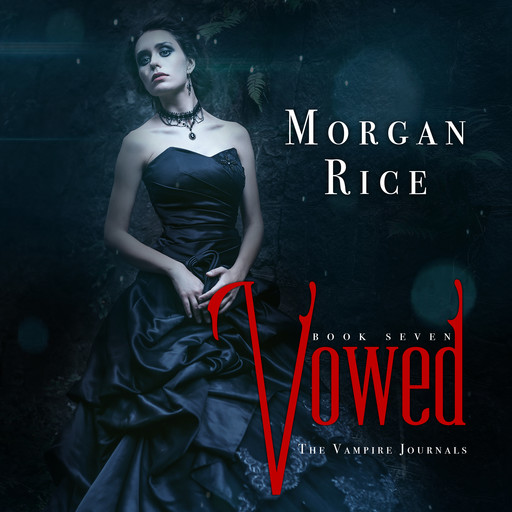 Vowed (Book #7 in the Vampire Journals), Morgan Rice