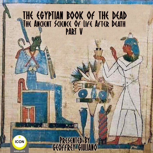 The Egyptian Book Of The Dead - The Ancient Science Of Life After Death - Part 5,