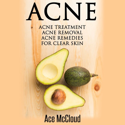Acne: Acne Treatment: Acne Removal: Acne Remedies For Clear Skin, Ace McCloud